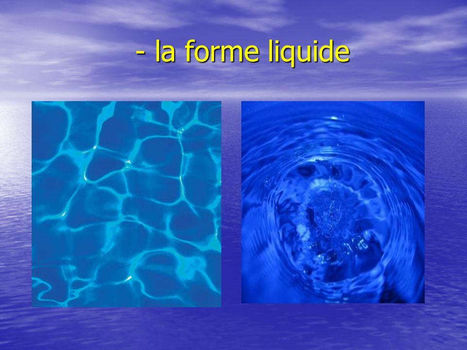 - la forme liquide