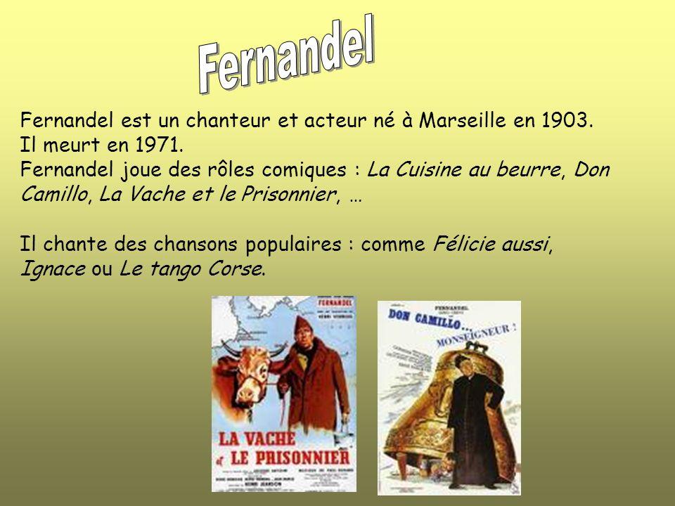 Fernandel Fernandel est un chanteur et acteur né à Marseille en 1903.