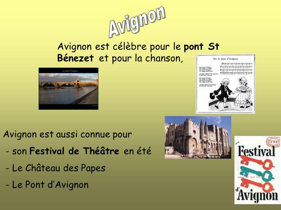 Avignon Avignon est célèbre pour le pont St Bénezet et pour la chanson, Avignon est aussi connue pour.