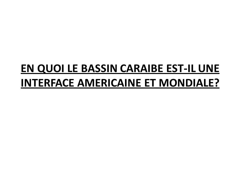 EN QUOI LE BASSIN CARAIBE EST-IL UNE INTERFACE AMERICAINE ET MONDIALE