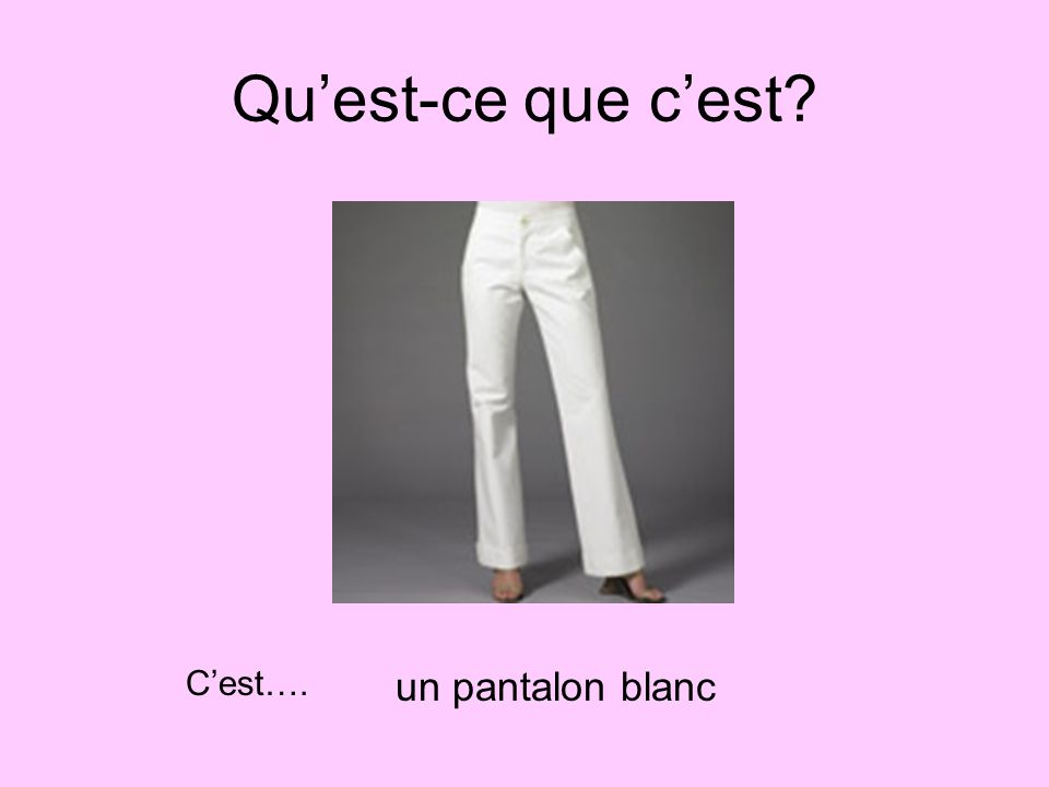 Qu'est-ce que c'est C'est…. un pantalon blanc