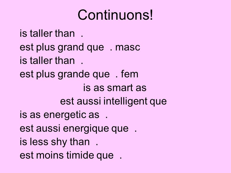 Continuons! is taller than . est plus grand que . masc