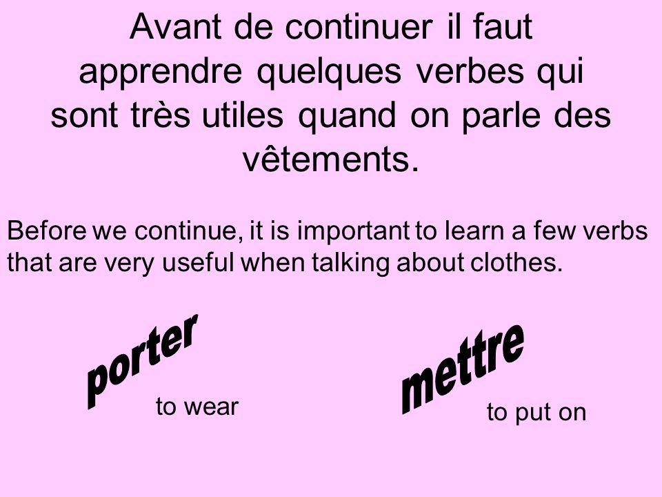 Avant de continuer il faut apprendre quelques verbes qui sont très utiles quand on parle des vêtements.