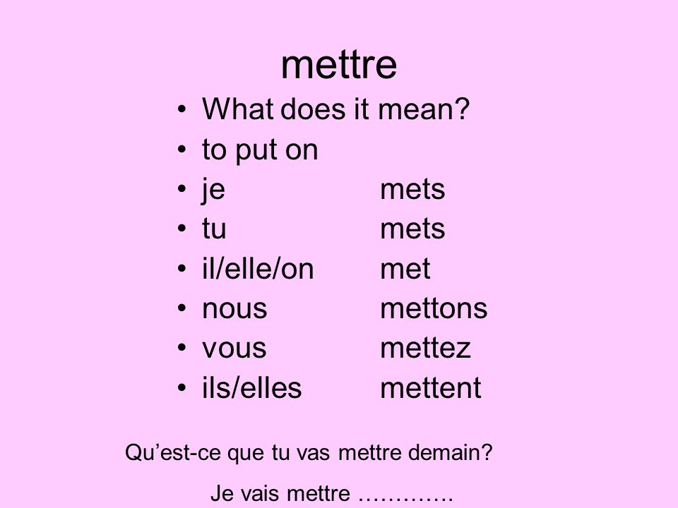 mettre What does it mean to put on je mets tu mets il/elle/on met