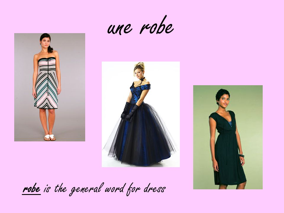 une robe robe is the general word for dress