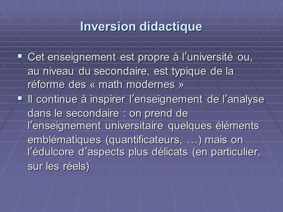 Inversion didactique Cet enseignement est propre à l'université ou, au niveau du secondaire, est typique de la réforme des « math modernes »