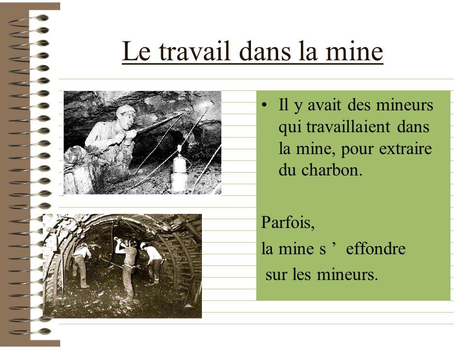 Le travail dans la mine Il y avait des mineurs qui travaillaient dans la mine, pour extraire du charbon.