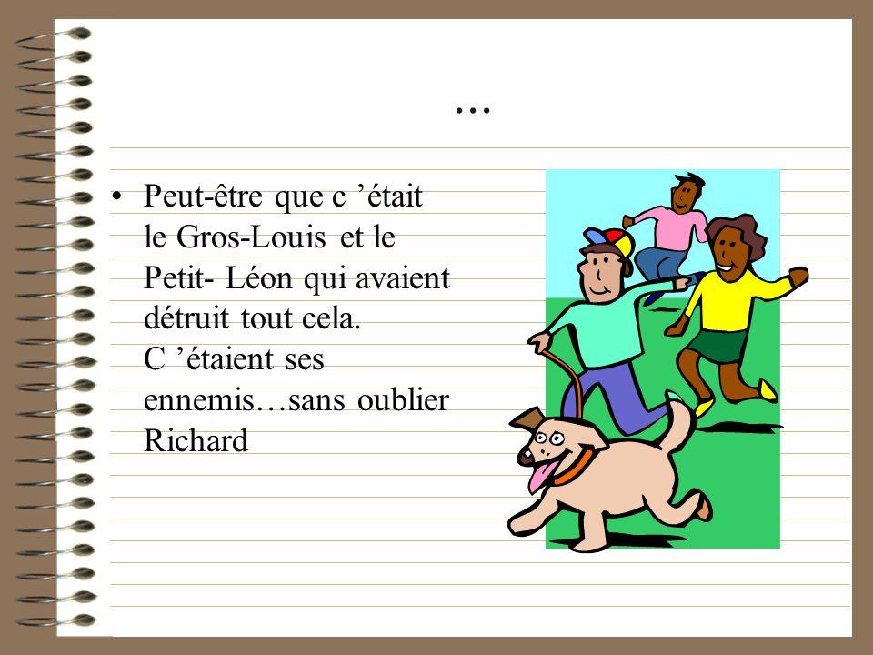 ... Peut-être que c 'était le Gros-Louis et le Petit- Léon qui avaient détruit tout cela.