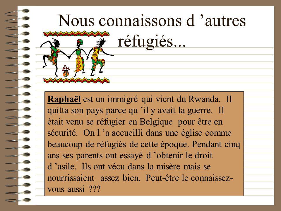 Nous connaissons d 'autres réfugiés...