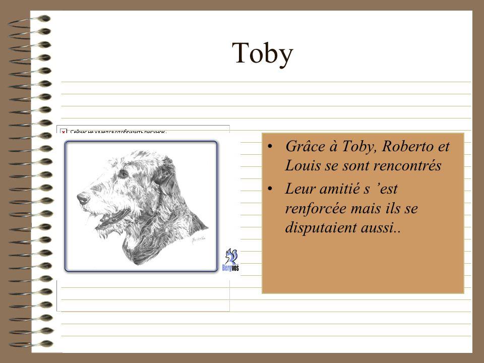 Toby Grâce à Toby, Roberto et Louis se sont rencontrés
