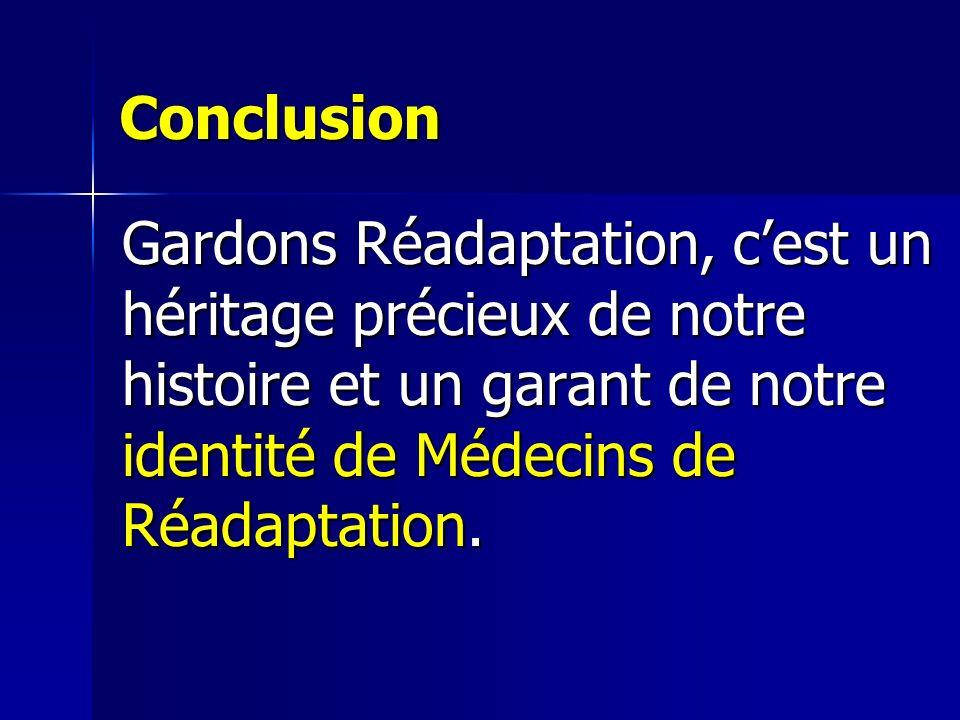 Conclusion Gardons Réadaptation, c'est un héritage précieux de notre histoire et un garant de notre identité de Médecins de Réadaptation.