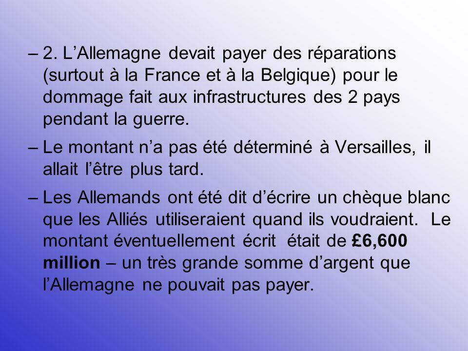 2. L'Allemagne devait payer des réparations (surtout à la France et à la Belgique) pour le dommage fait aux infrastructures des 2 pays pendant la guerre.