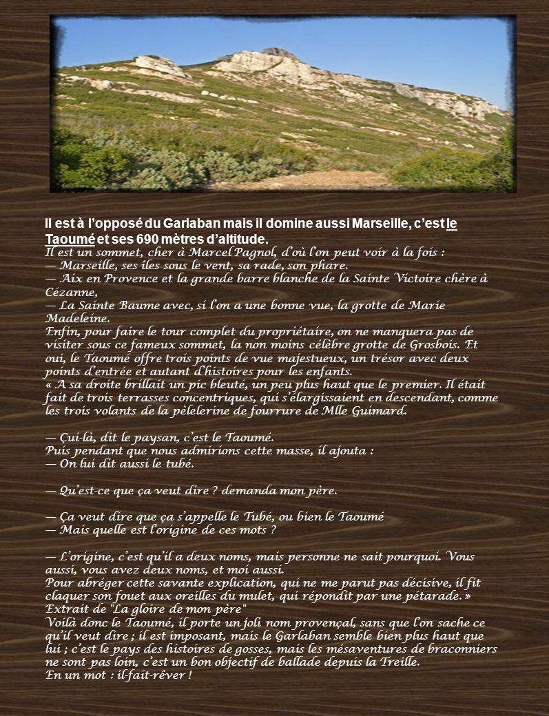 Il est à l'opposé du Garlaban mais il domine aussi Marseille, c'est le Taoumé et ses 690 mètres d'altitude.