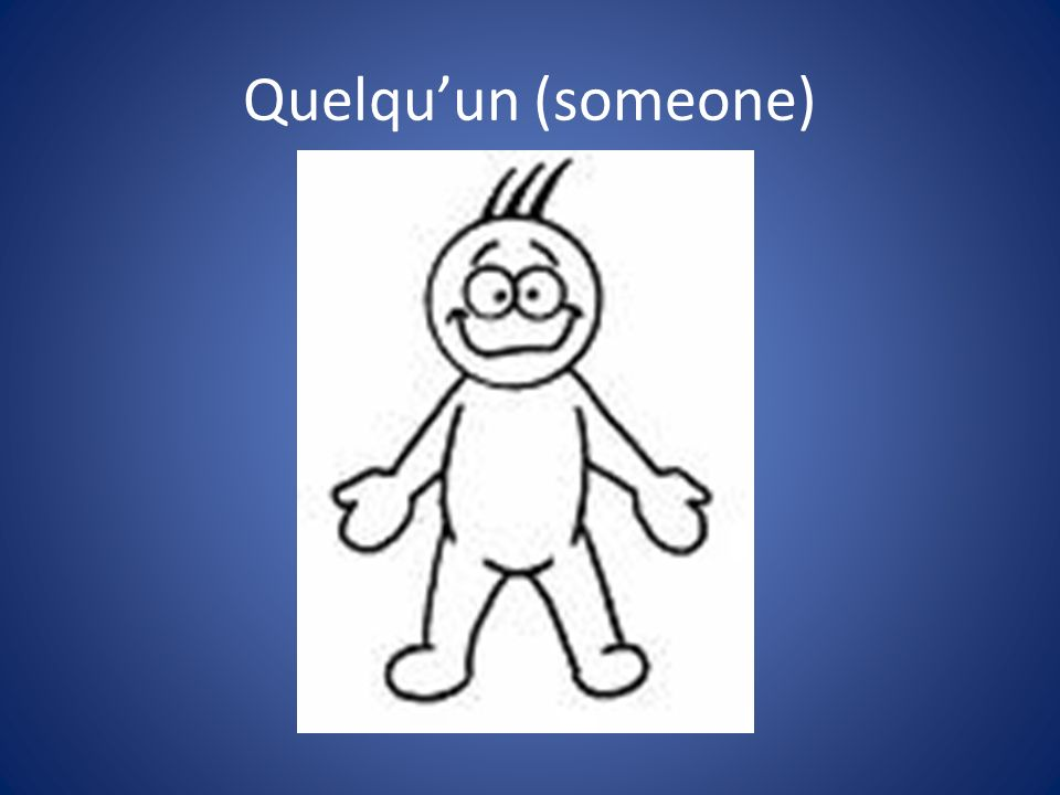Quelqu'un (someone)