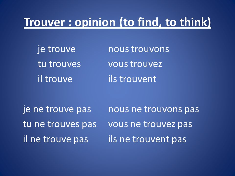 Trouver : opinion (to find, to think)
