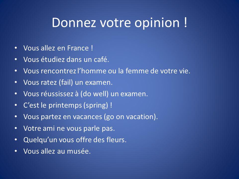 Donnez votre opinion ! Vous allez en France !