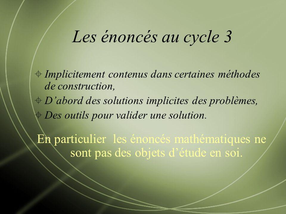 Les énoncés au cycle 3 Implicitement contenus dans certaines méthodes de construction, D'abord des solutions implicites des problèmes,