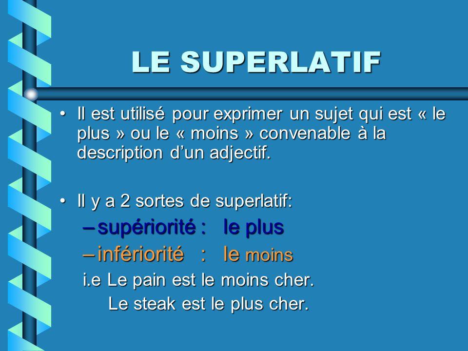 LE SUPERLATIF supériorité : le plus infériorité : le moins