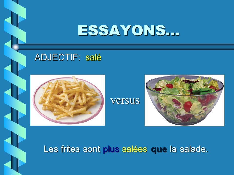 Les frites sont plus salées que Ia salade.