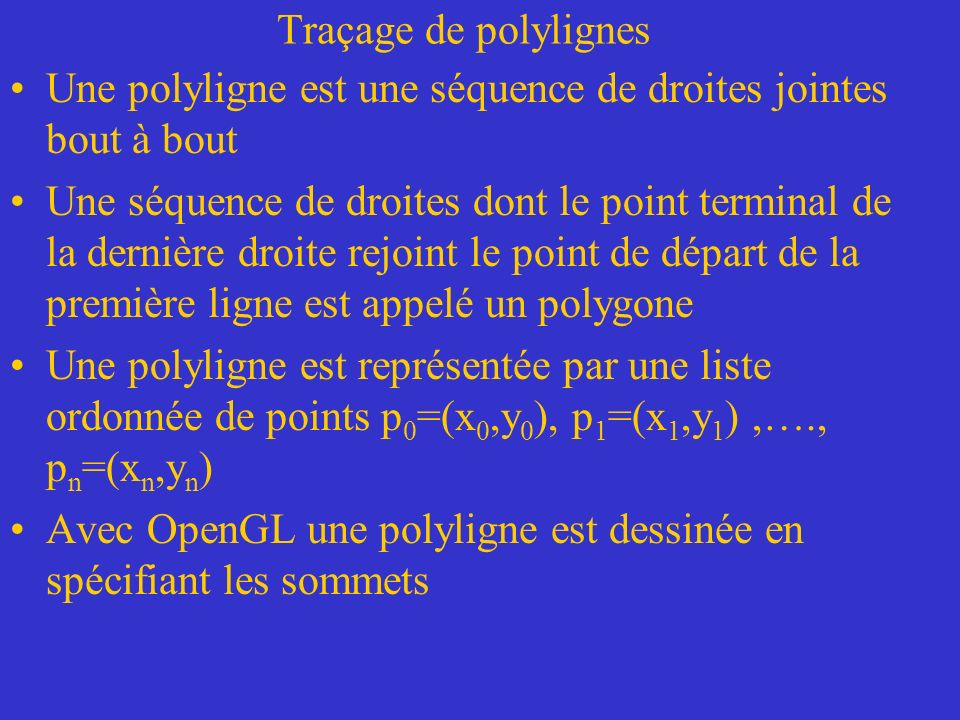 Traçage de polylignes Une polyligne est une séquence de droites jointes bout à bout.