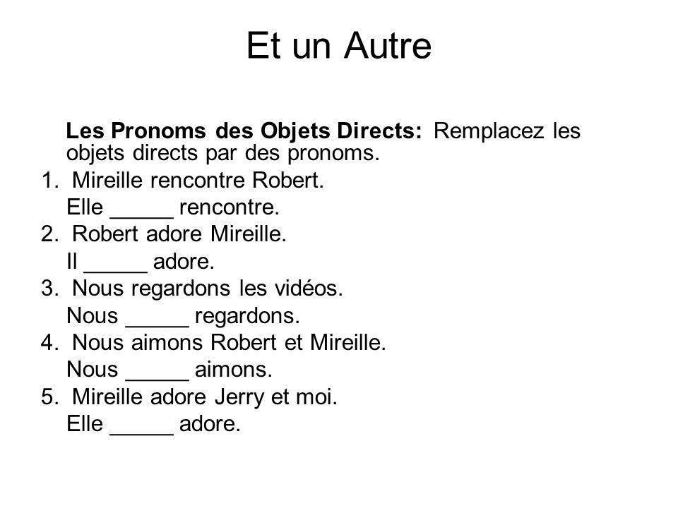 Et un Autre Les Pronoms des Objets Directs: Remplacez les objets directs par des pronoms. 1. Mireille rencontre Robert.