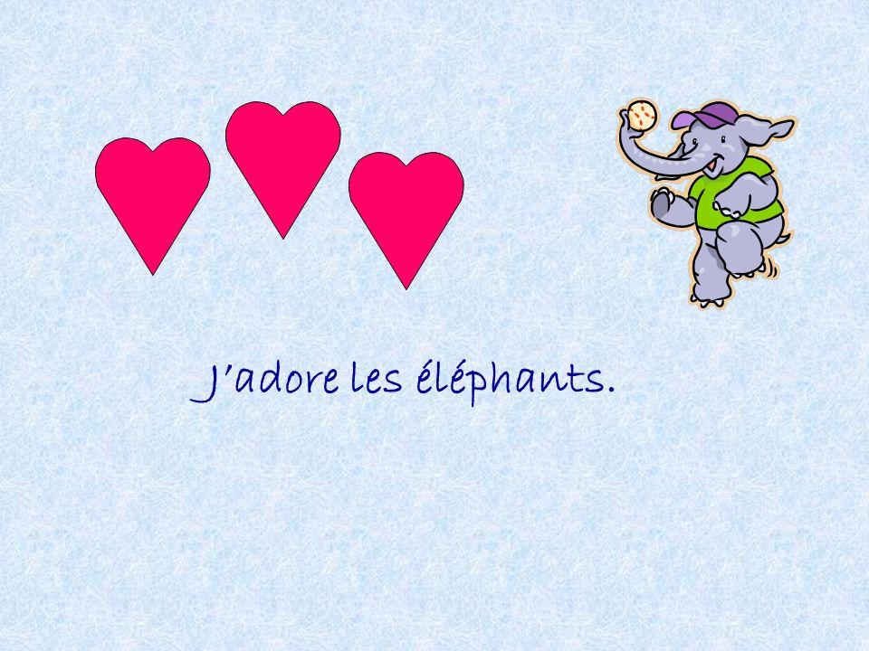 J'adore les éléphants.