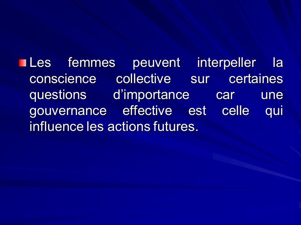Les femmes peuvent interpeller la conscience collective sur certaines questions d'importance car une gouvernance effective est celle qui influence les actions futures.