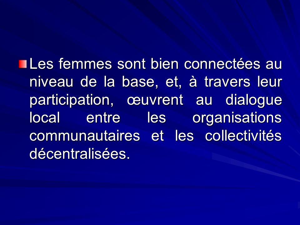 Les femmes sont bien connectées au niveau de la base, et, à travers leur participation, œuvrent au dialogue local entre les organisations communautaires et les collectivités décentralisées.