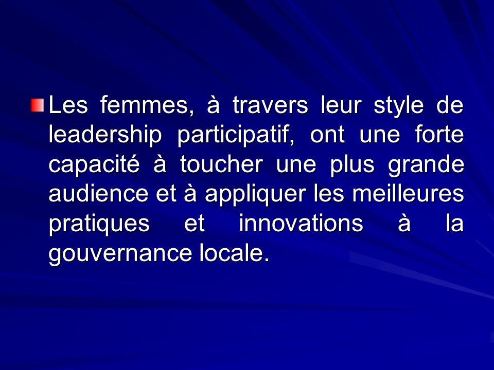 Les femmes, à travers leur style de leadership participatif, ont une forte capacité à toucher une plus grande audience et à appliquer les meilleures pratiques et innovations à la gouvernance locale.