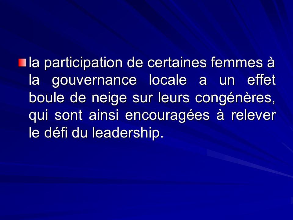 la participation de certaines femmes à la gouvernance locale a un effet boule de neige sur leurs congénères, qui sont ainsi encouragées à relever le défi du leadership.
