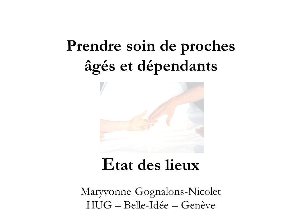 Prendre soin de proches âgés et dépendants Etat des lieux Maryvonne Gognalons-Nicolet HUG – Belle-Idée – Genève