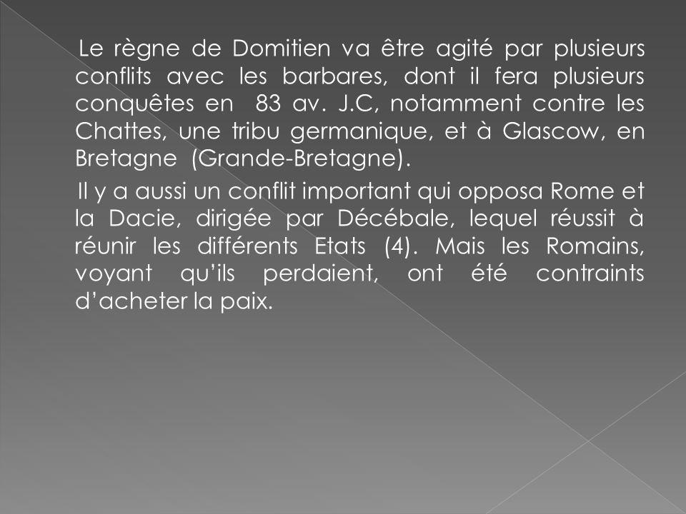 Le règne de Domitien va être agité par plusieurs conflits avec les barbares, dont il fera plusieurs conquêtes en 83 av.