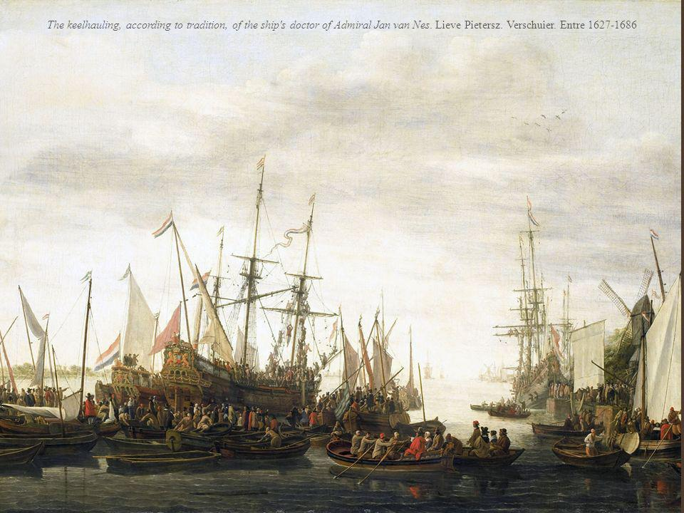 The keelhauling, according to tradition, of the ship s doctor of Admiral Jan van Nes.