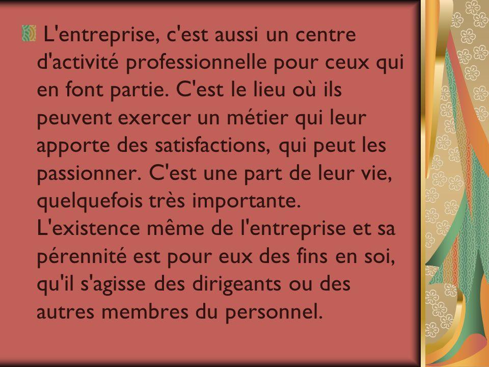 L entreprise, c est aussi un centre d activité professionnelle pour ceux qui en font partie.