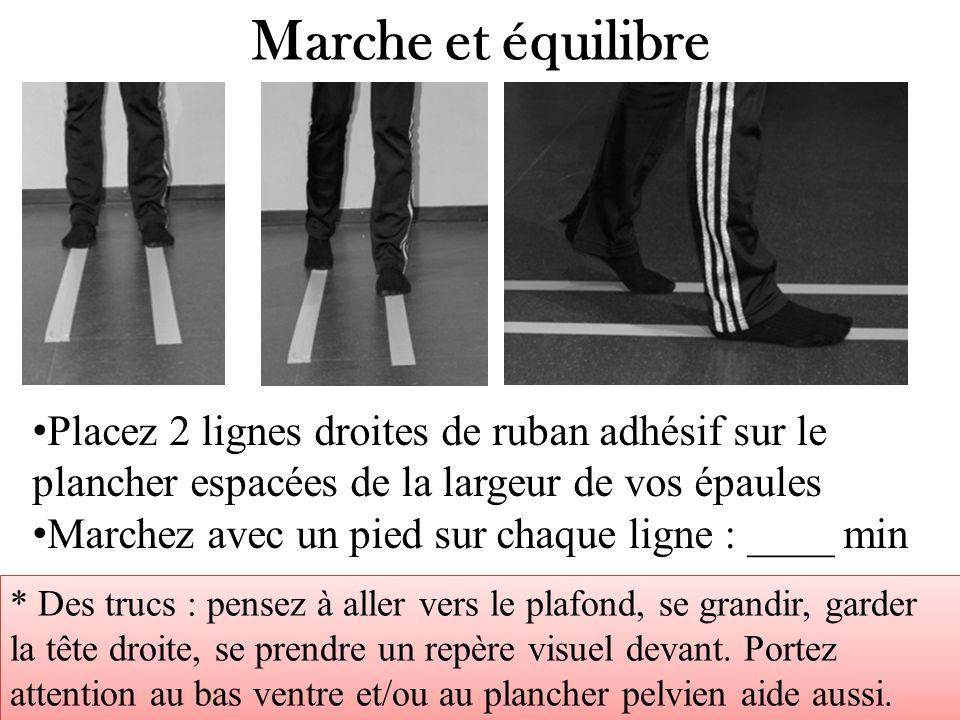 Marche et équilibre Placez 2 lignes droites de ruban adhésif sur le plancher espacées de la largeur de vos épaules.