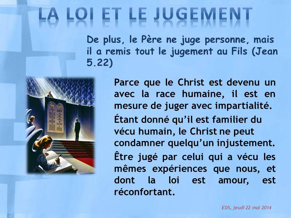LA LOI ET LE JUGEMENT De plus, le Père ne juge personne, mais il a remis tout le jugement au Fils (Jean 5.22)