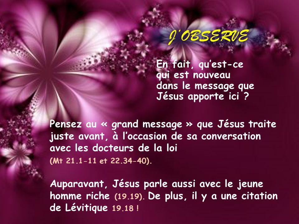 J'OBSERVE En fait, qu'est-ce qui est nouveau dans le message que Jésus apporte ici