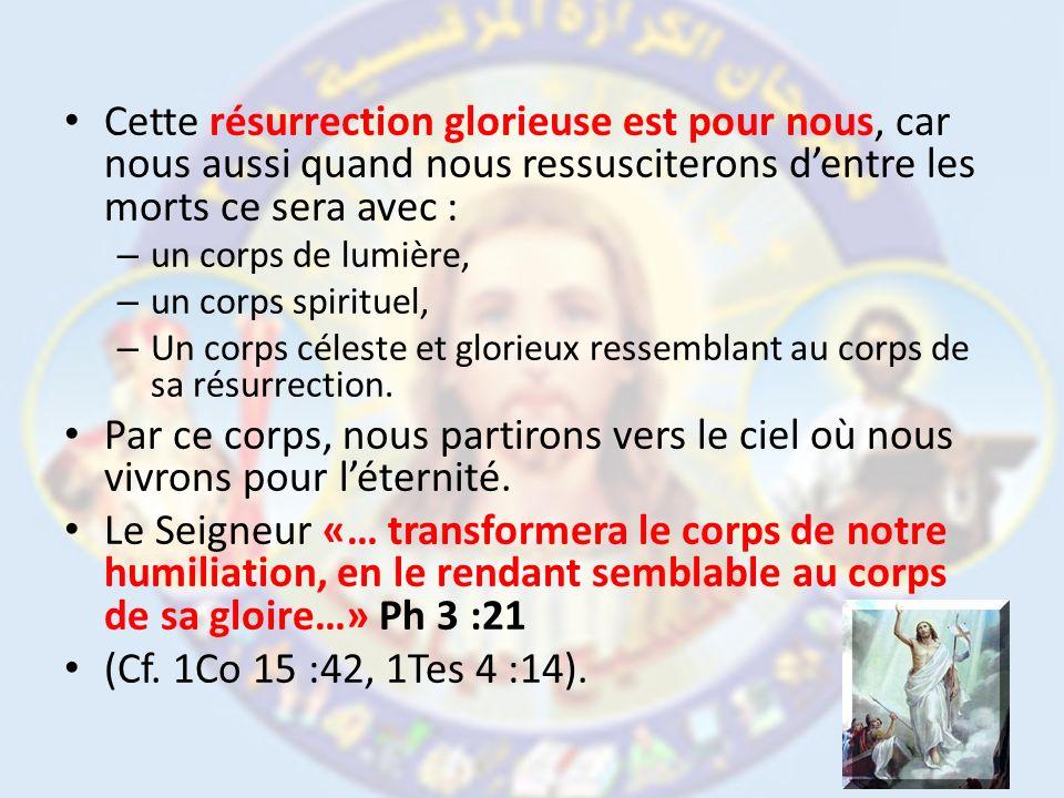 Cette résurrection glorieuse est pour nous, car nous aussi quand nous ressusciterons d'entre les morts ce sera avec :