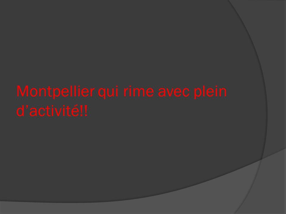 Montpellier qui rime avec plein d'activité!!