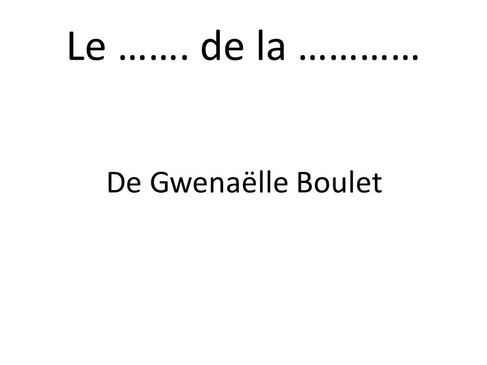 Le ……. de la ………… De Gwenaëlle Boulet