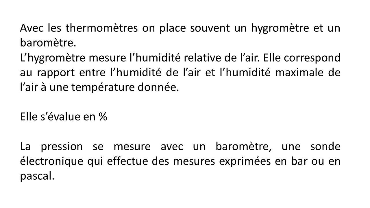 Avec les thermomètres on place souvent un hygromètre et un baromètre.