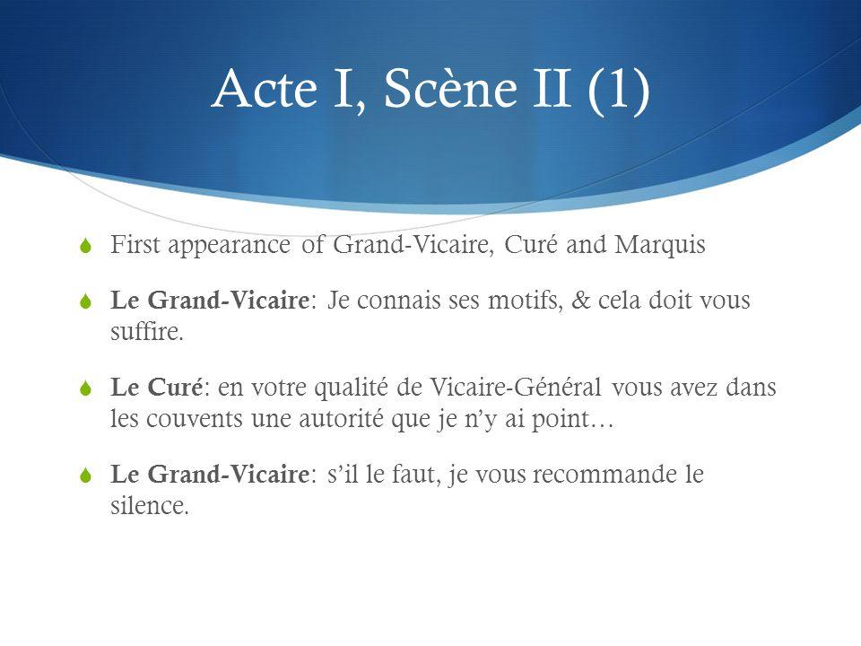 Acte I, Scène II (1) First appearance of Grand-Vicaire, Curé and Marquis. Le Grand-Vicaire: Je connais ses motifs, & cela doit vous suffire.