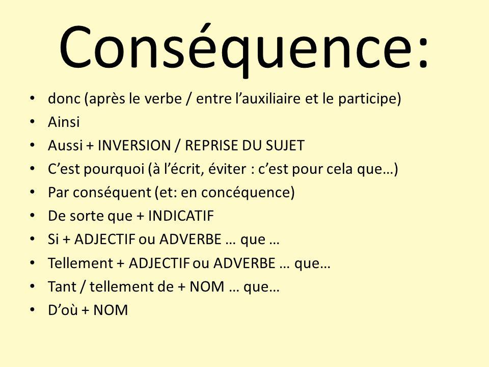 Conséquence: donc (après le verbe / entre l'auxiliaire et le participe) Ainsi. Aussi + INVERSION / REPRISE DU SUJET.