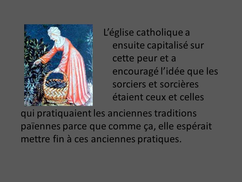 L'église catholique a ensuite capitalisé sur cette peur et a encouragé l'idée que les sorciers et sorcières étaient ceux et celles