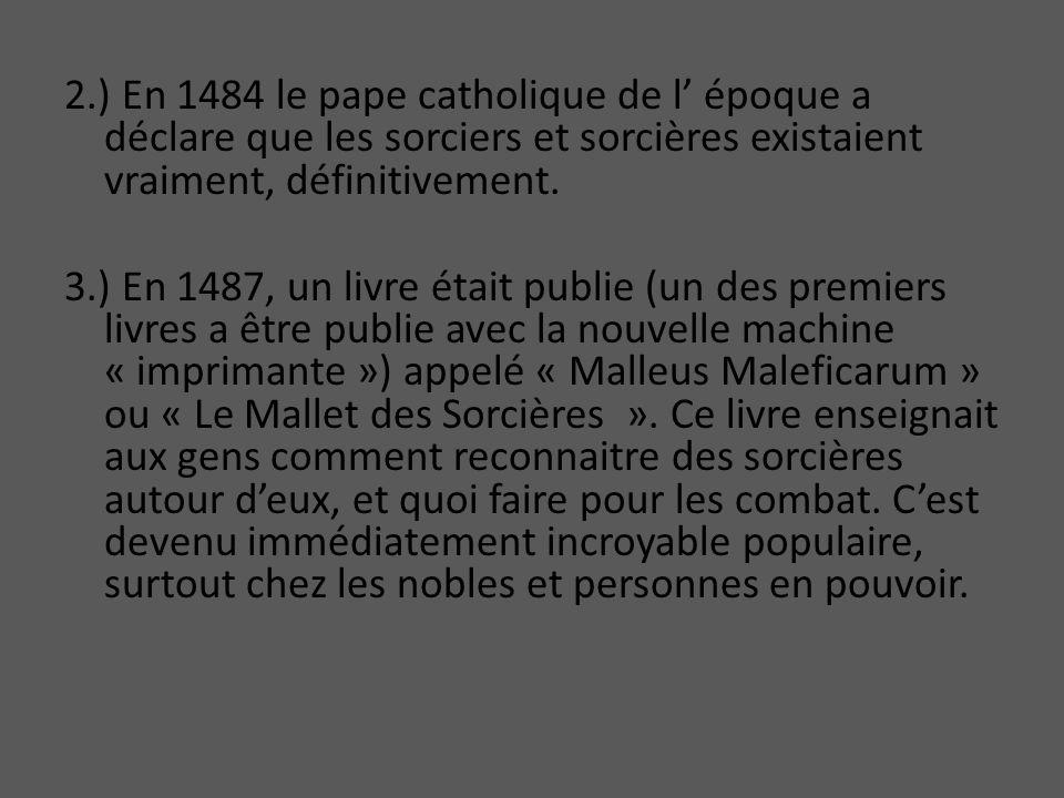 2.) En 1484 le pape catholique de l' époque a déclare que les sorciers et sorcières existaient vraiment, définitivement.