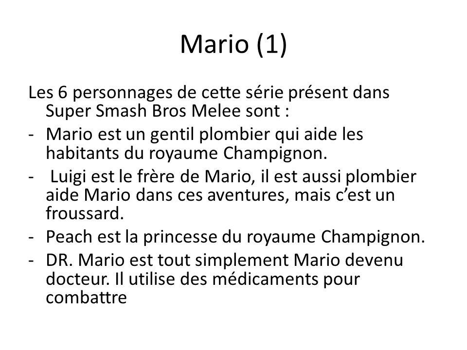 Mario (1) Les 6 personnages de cette série présent dans Super Smash Bros Melee sont :