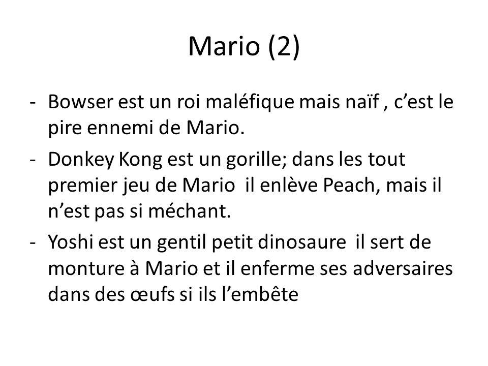 Mario (2) Bowser est un roi maléfique mais naïf , c'est le pire ennemi de Mario.