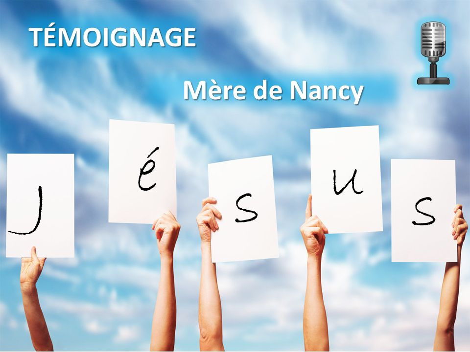 TÉMOIGNAGE Mère de Nancy é u J s s