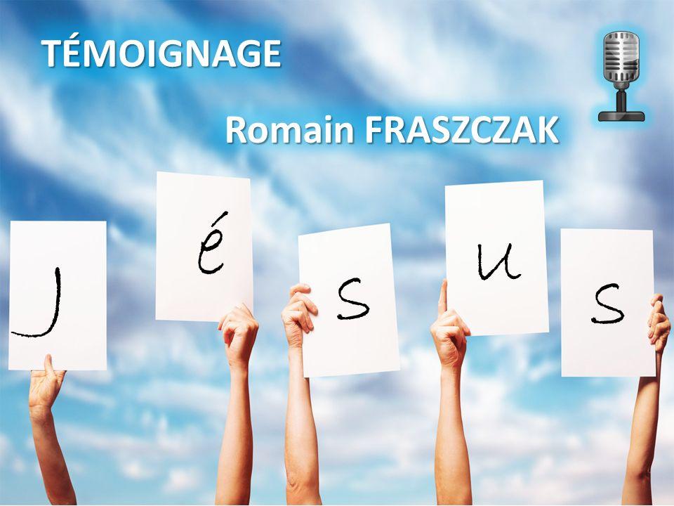 TÉMOIGNAGE Romain FRASZCZAK é u J s s