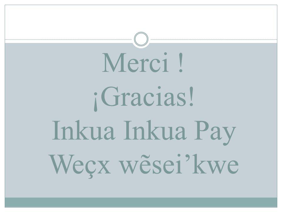 Merci ! ¡Gracias! Inkua Inkua Pay Weçx wẽsei'kwe